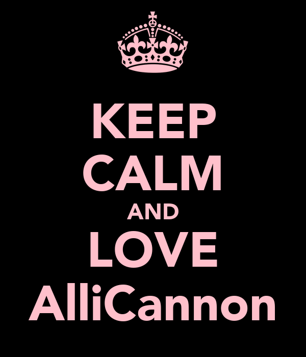 KEEP CALM AND LOVE AlliCannon