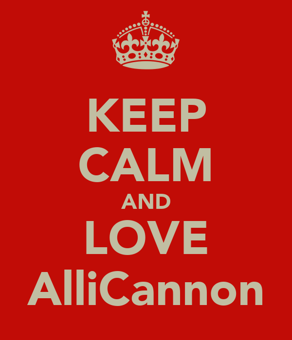 KEEP CALM AND LOVE AlliCannon