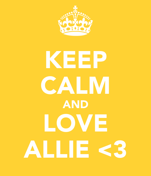 KEEP CALM AND LOVE ALLIE <3