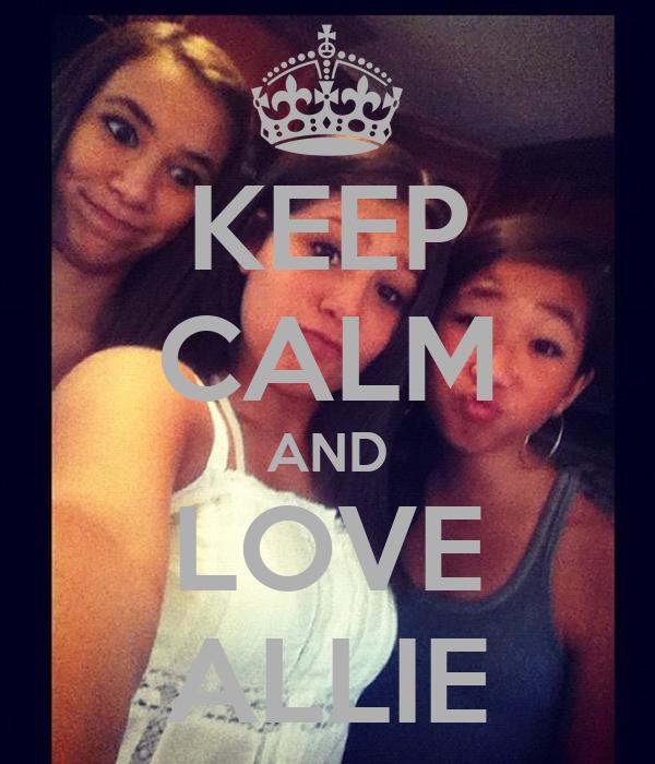 KEEP CALM AND LOVE ALLIE