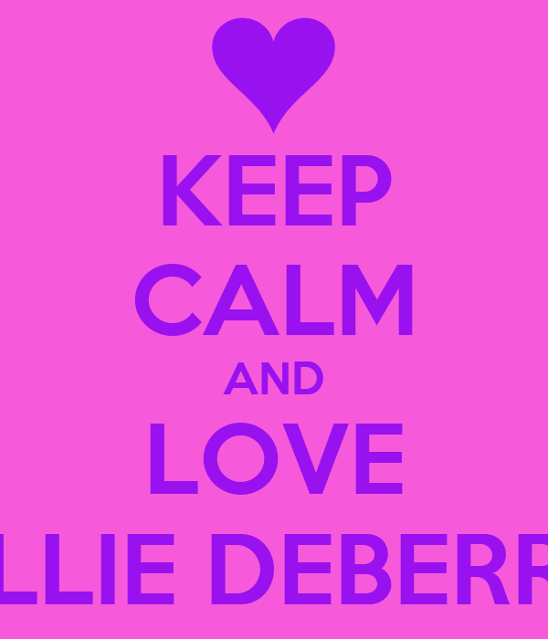 KEEP CALM AND LOVE ALLIE DEBERRY