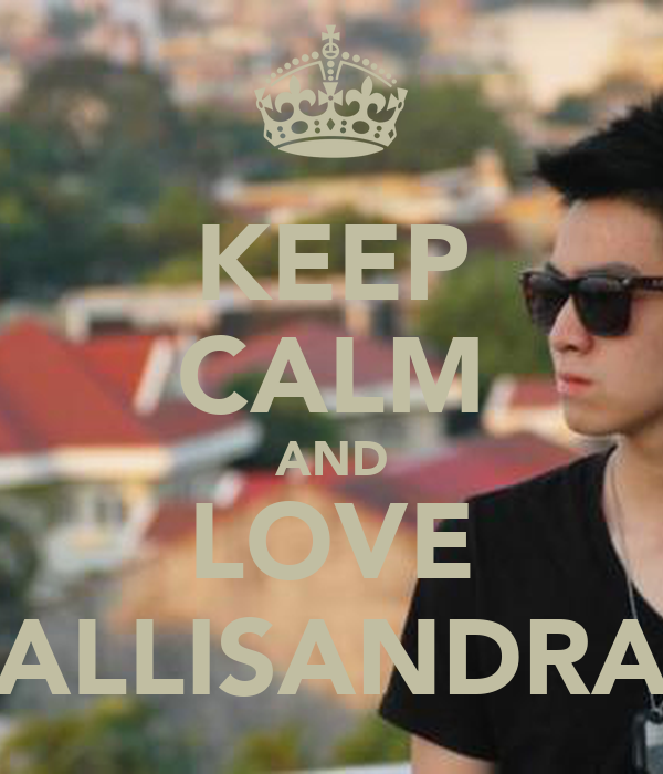 KEEP CALM AND LOVE ALLISANDRA