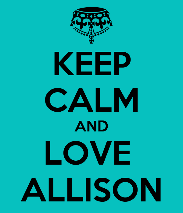 KEEP CALM AND LOVE  ALLISON
