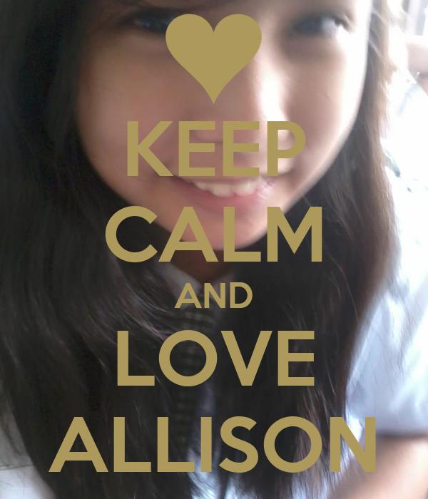 KEEP CALM AND LOVE ALLISON