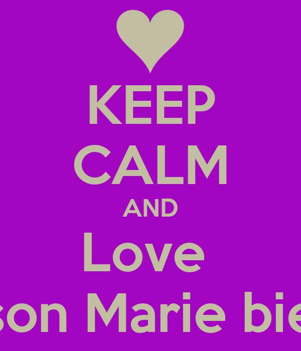 KEEP CALM AND Love  Allison Marie bieber