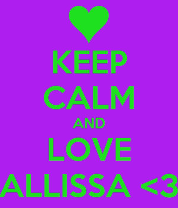 KEEP CALM AND LOVE ALLISSA <3