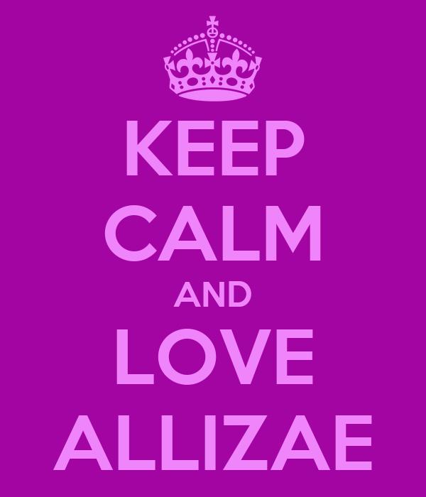 KEEP CALM AND LOVE ALLIZAE