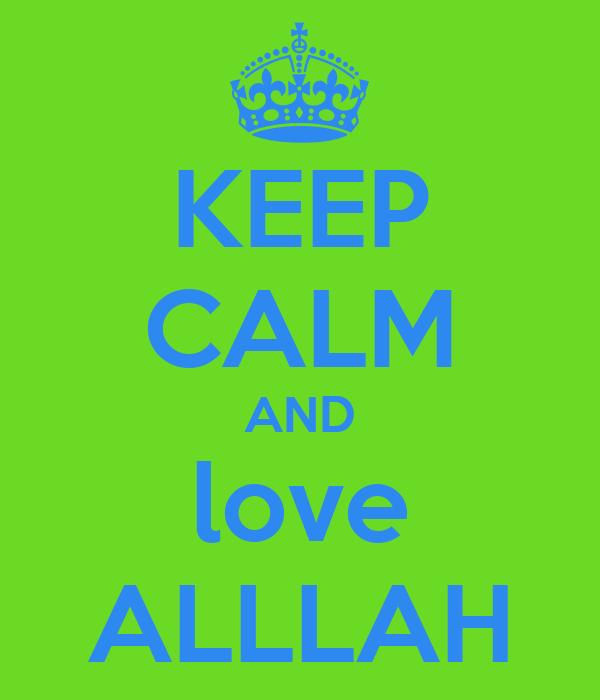 KEEP CALM AND love ALLLAH
