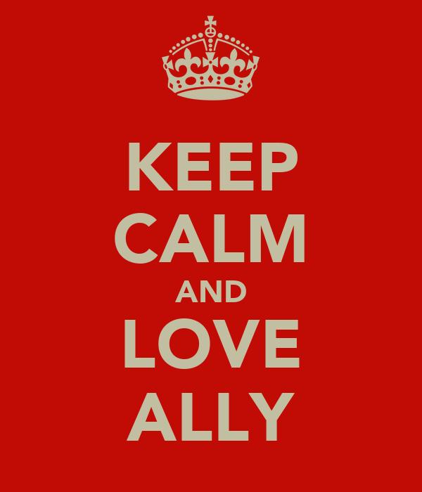 KEEP CALM AND LOVE ALLY