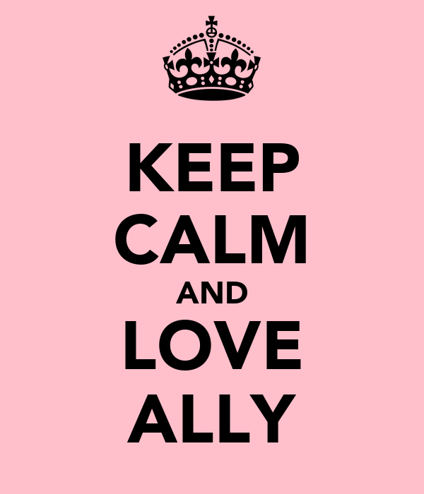 KEEP CALM AND LOVE ALLY