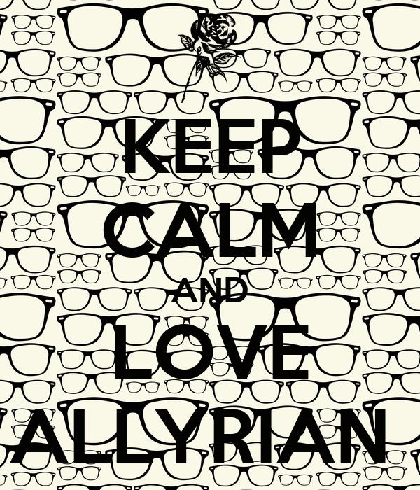 KEEP CALM AND LOVE ALLYRIAN