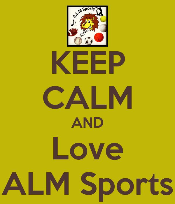 KEEP CALM AND Love ALM Sports
