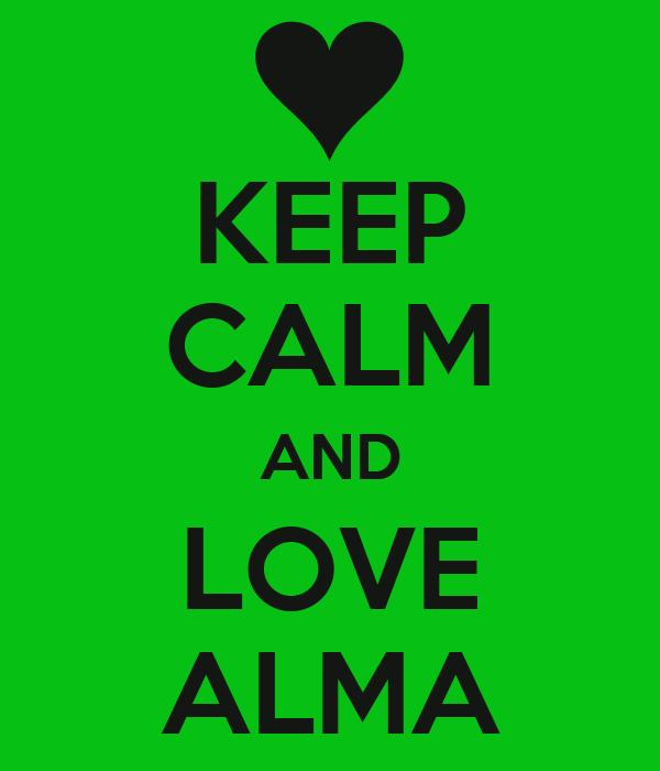 KEEP CALM AND LOVE ALMA