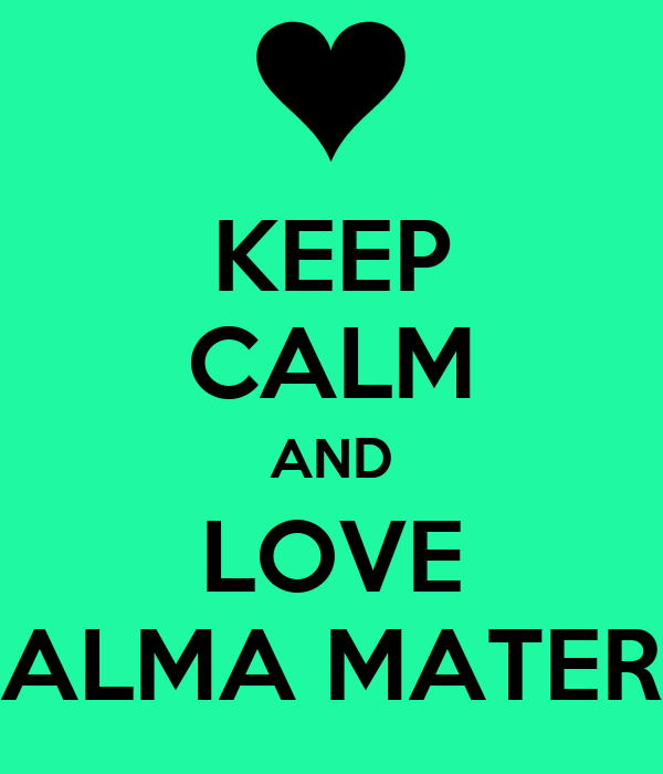 KEEP CALM AND LOVE ALMA MATER