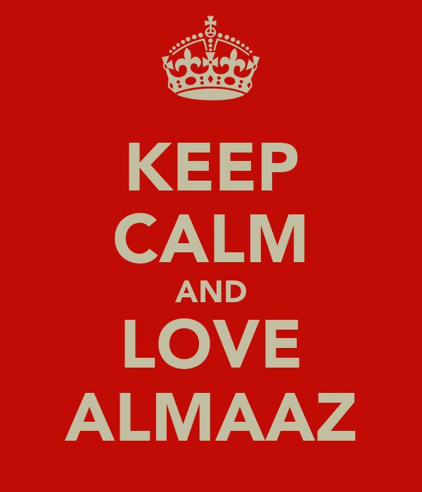 KEEP CALM AND LOVE ALMAAZ