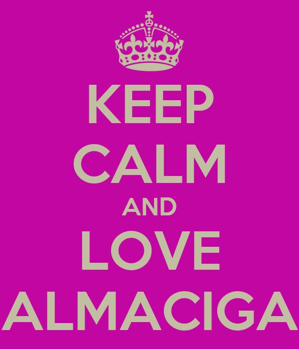 KEEP CALM AND LOVE ALMACIGA