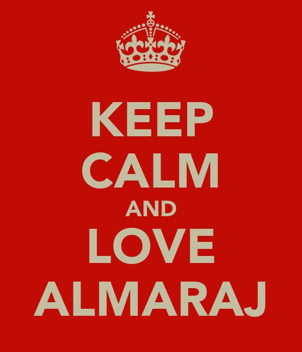 KEEP CALM AND LOVE ALMARAJ