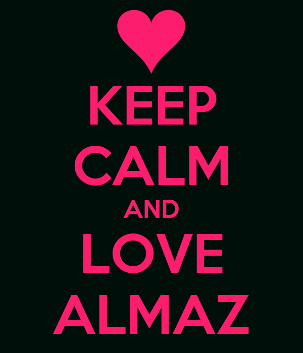 KEEP CALM AND LOVE ALMAZ