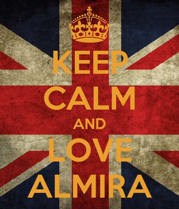 KEEP CALM AND LOVE ALMIRA