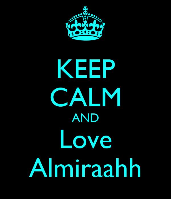 KEEP CALM AND Love Almiraahh