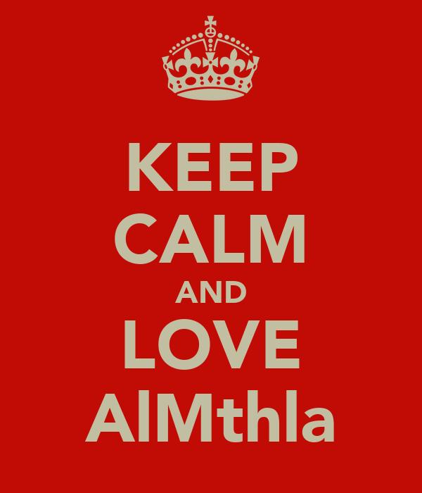 KEEP CALM AND LOVE AlMthla