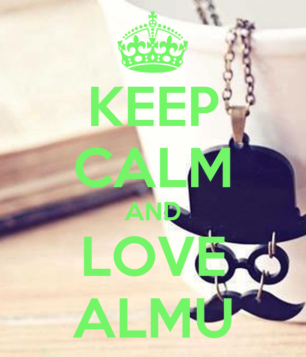 KEEP CALM AND LOVE ALMU