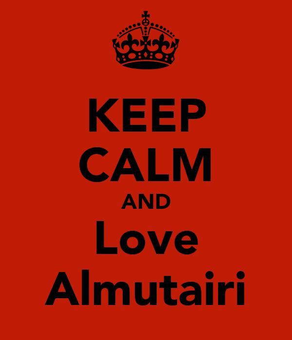 KEEP CALM AND Love Almutairi