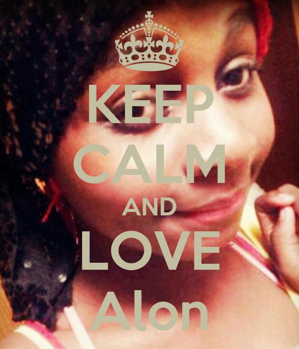 KEEP CALM AND LOVE Alon