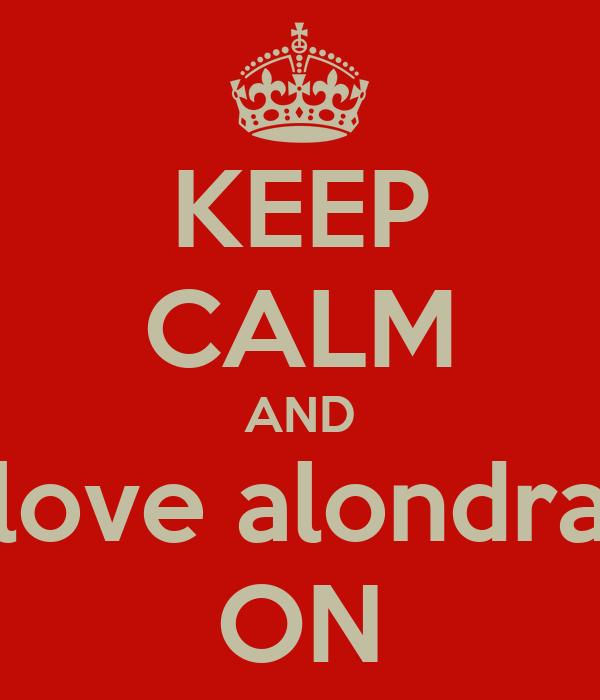 KEEP CALM AND love alondra ON