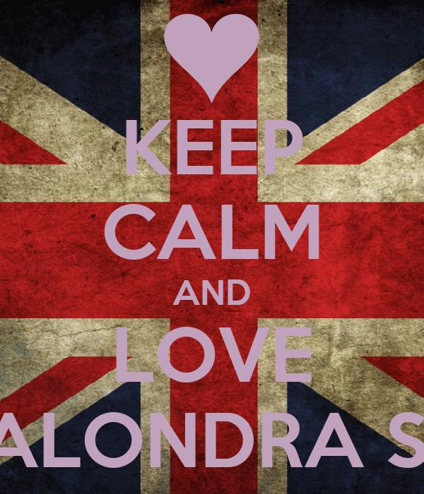 KEEP CALM AND LOVE ALONDRA S.