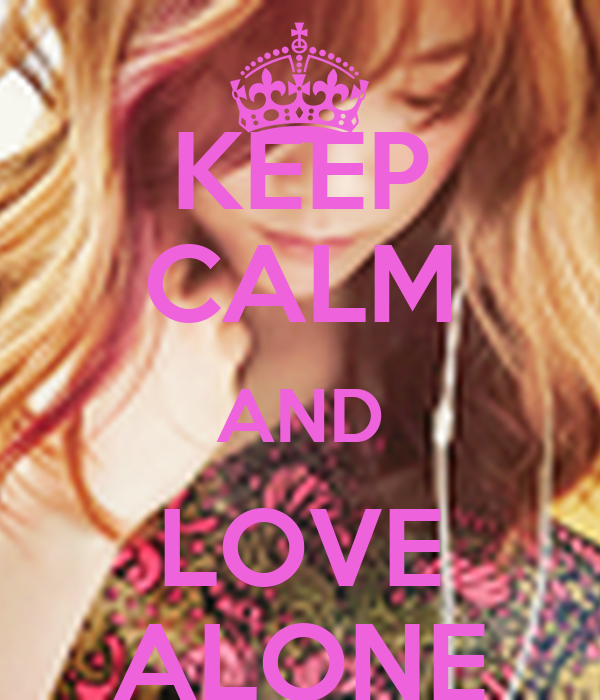 KEEP CALM AND LOVE ALONE