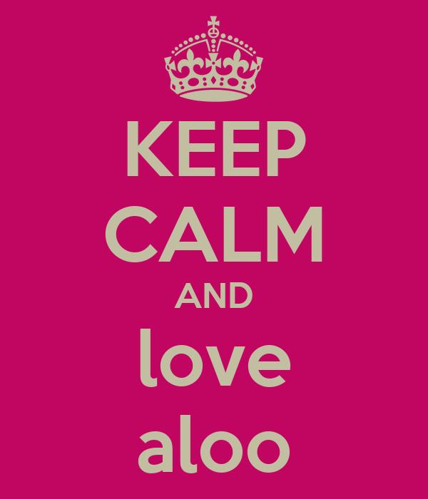 KEEP CALM AND love aloo