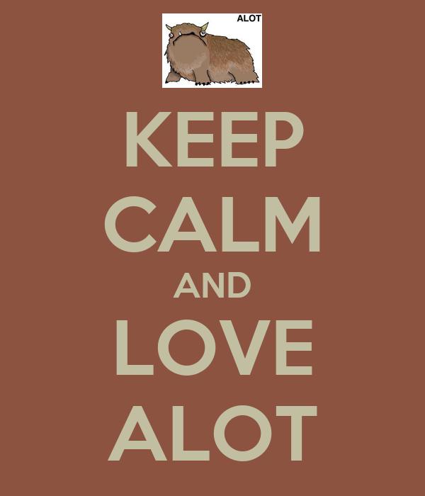 KEEP CALM AND LOVE ALOT