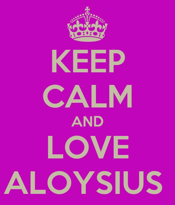 KEEP CALM AND LOVE ALOYSIUS