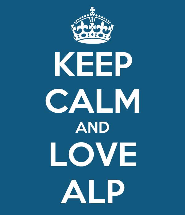 KEEP CALM AND LOVE ALP