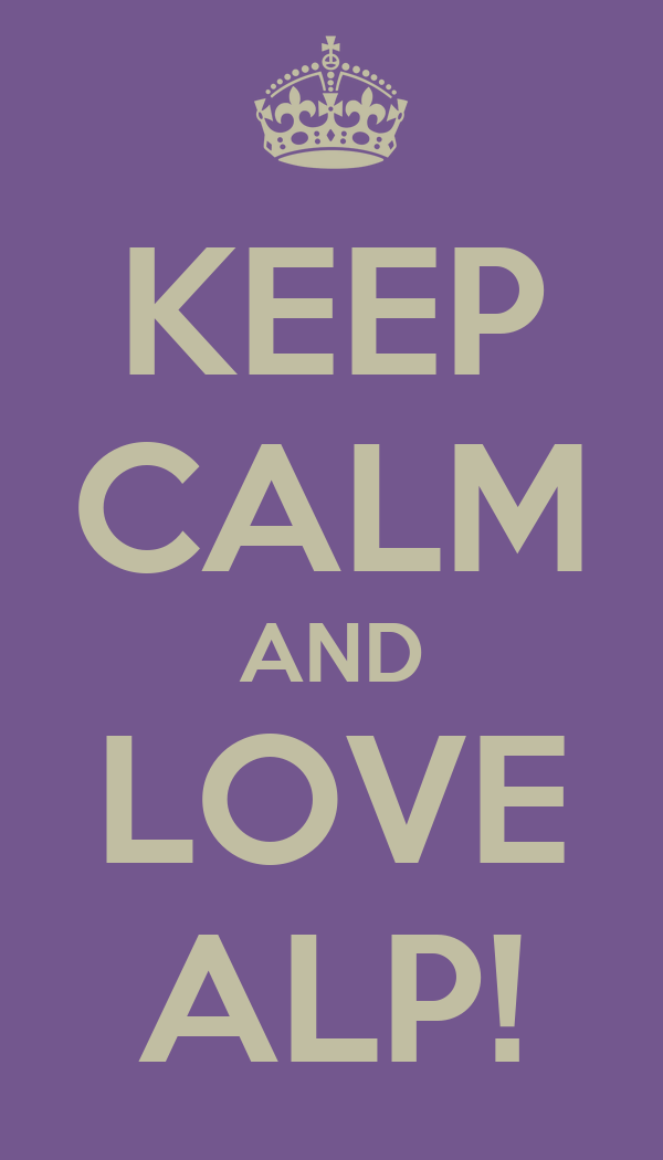 KEEP CALM AND LOVE ALP!
