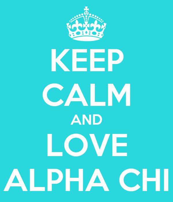 KEEP CALM AND LOVE ALPHA CHI