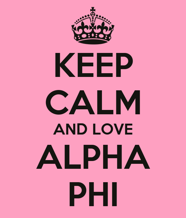 KEEP CALM AND LOVE ALPHA PHI