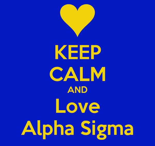 KEEP CALM AND Love Alpha Sigma