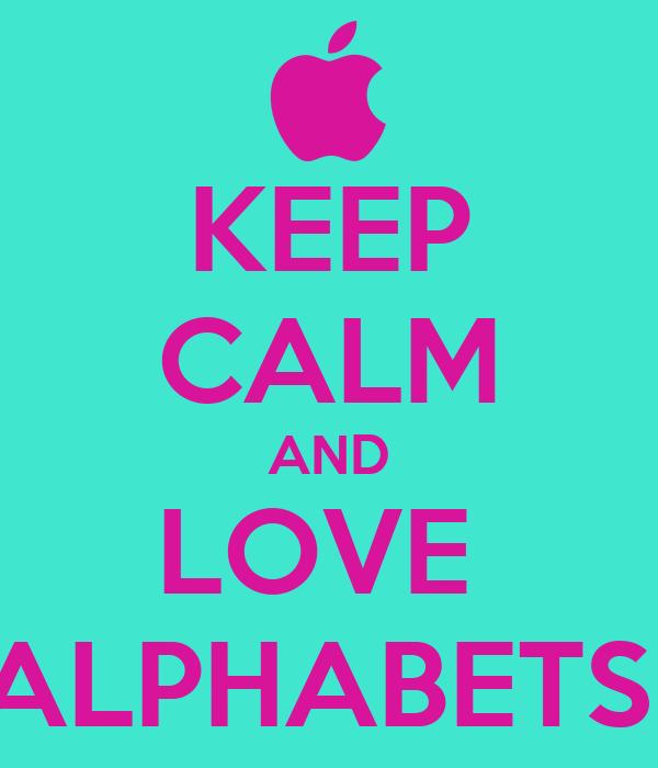 KEEP CALM AND LOVE  ALPHABETS