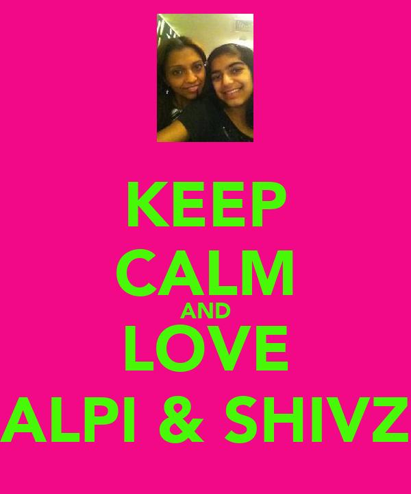 KEEP CALM AND LOVE ALPI & SHIVZ