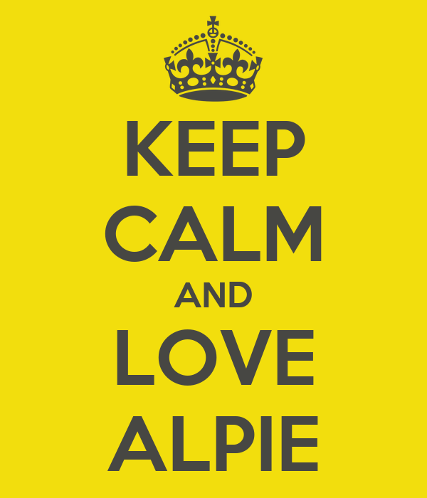KEEP CALM AND LOVE ALPIE