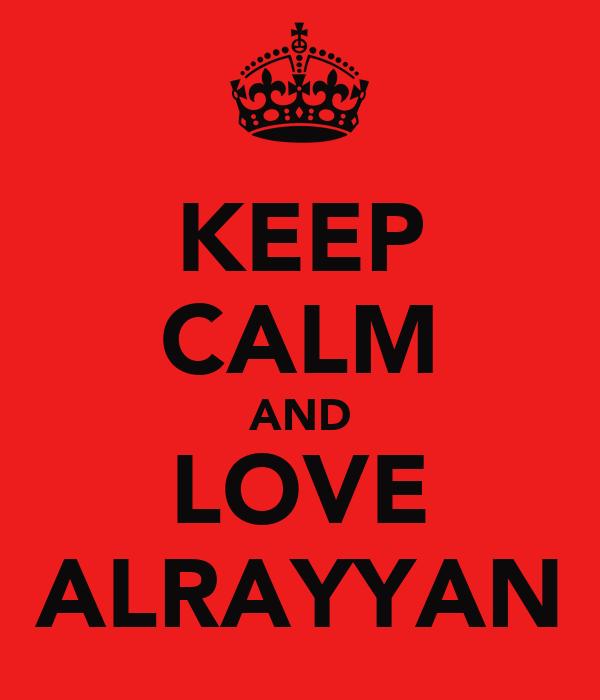KEEP CALM AND LOVE ALRAYYAN