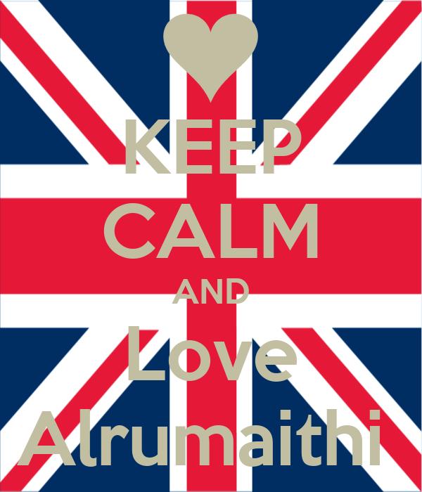 KEEP CALM AND Love Alrumaithi