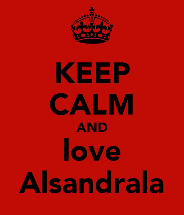 KEEP CALM AND love Alsandrala