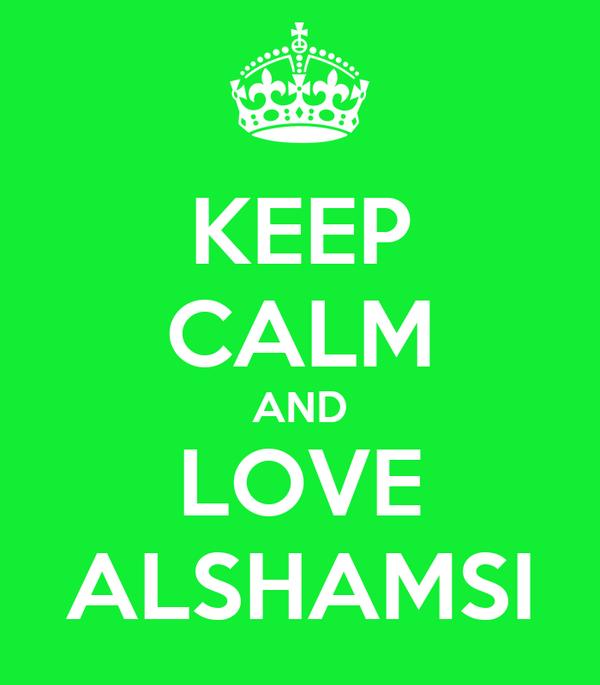 KEEP CALM AND LOVE ALSHAMSI
