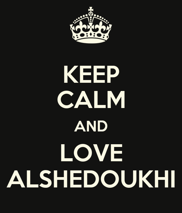 KEEP CALM AND LOVE ALSHEDOUKHI