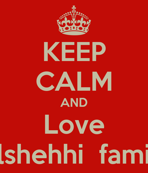 KEEP CALM AND Love Alshehhi  family