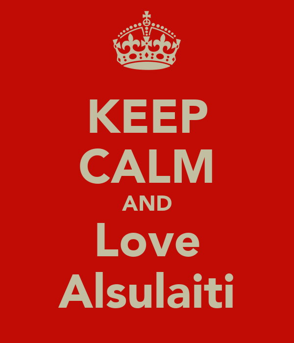 KEEP CALM AND Love Alsulaiti