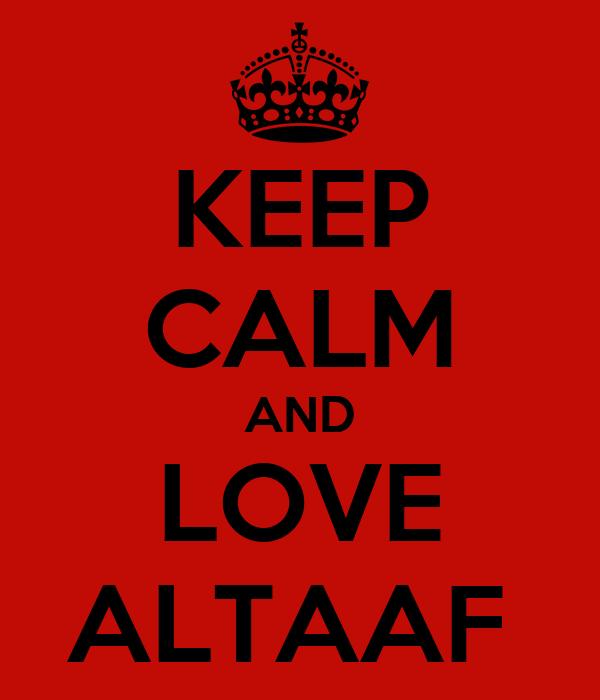 KEEP CALM AND LOVE ALTAAF